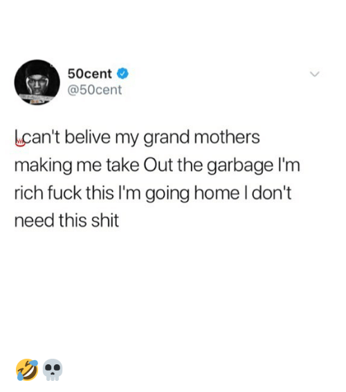 Memes, Shit, and Fuck: 50cent .  @50cent  Lcan't belive my grand mothers  making me take Out the garbage l'm  rich fuck this I'm going home I don't  need this shit 🤣💀