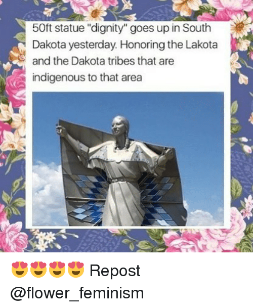 """Feminism, Memes, and Flower: 50ft statue """"dignity"""" goes up in South  Dakota yesterday. Honoring the Lakota  and the Dakota tribes that are  indigenous to that area 😍😍😍😍 Repost @flower_feminism"""