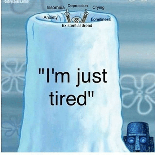 "Insomnia: 50OFYCOODER.MEMES  Insomnia Depression Crying  Anxiety  Loneliness  Existential dread  ""I'm just  tired"""
