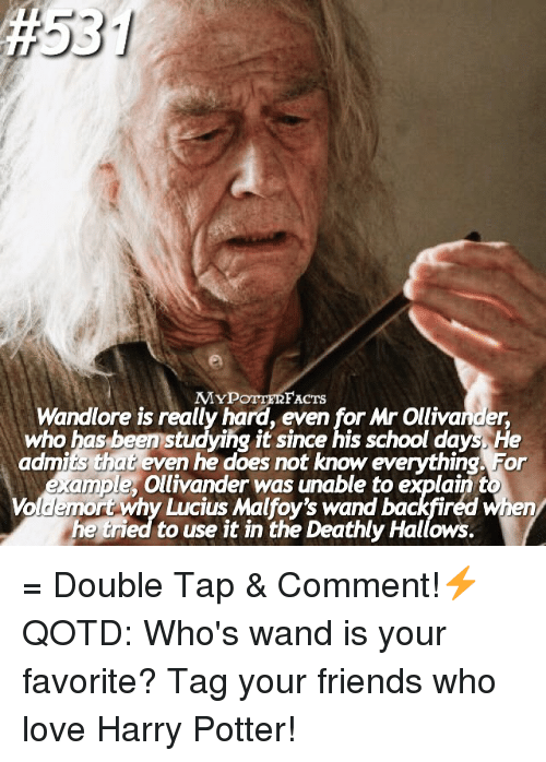 Memes, 🤖, and School Days:  #53  MYPOTTE FACTS  Wandlore is really hard, even for Mr Ollivander,  who has been studying it since his school days. He  admits that even he does not know everything For  example  Ollivander was unable to explain to  why Lucius Malfoy's wand backfired when  he tried to use it in the Deathly Hallows = Double Tap & Comment!⚡️ QOTD: Who's wand is your favorite? Tag your friends who love Harry Potter!