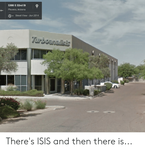 Isis, Reddit, and Arizona: 5300 S 32nd St  Phoenix, Arizona  GStreet View - Jun 2014  Turboanalisis There's ISIS and then there is...
