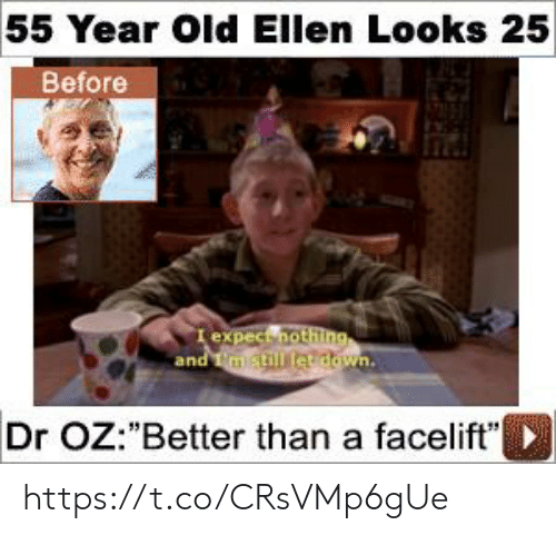 "Ellen: 55 Year Old Ellen Looks 25  Before  I expect nothing  and mstill etdown.  Dr OZ:""Better than a facelift"" https://t.co/CRsVMp6gUe"
