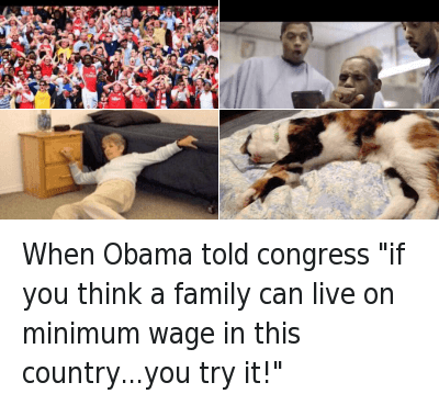 """you tried it: When Obama told congress """"if you think a family can live on minimum wage in this country...you try it!"""" When Obama told congress """"if you think a family can live on minimum wage in this country...you try it!"""""""