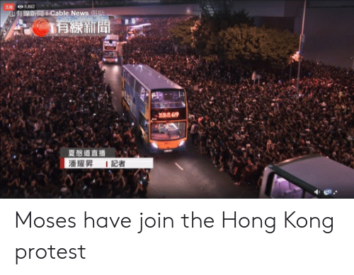 News, Protest, and Hong Kong: 5692  由有藥新聞1Cable News張貼  有線新聞  619  夏想道直播  潘耀昇  |記者 Moses have join the Hong Kong protest