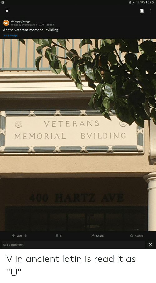 """Facepalm, Ancient, and Design: 57% 23:58  X  r/CrappyDesign  Posted by u/redditgam_r.11m. i.redd.it  Ah the veterans memorial bvilding  Art & Design  VETERANS  BVILDING  MEMORIAL  400 HARTZ AVE  Share  Award  Vote  6  Add a comment V in ancient latin is read it as """"U"""""""