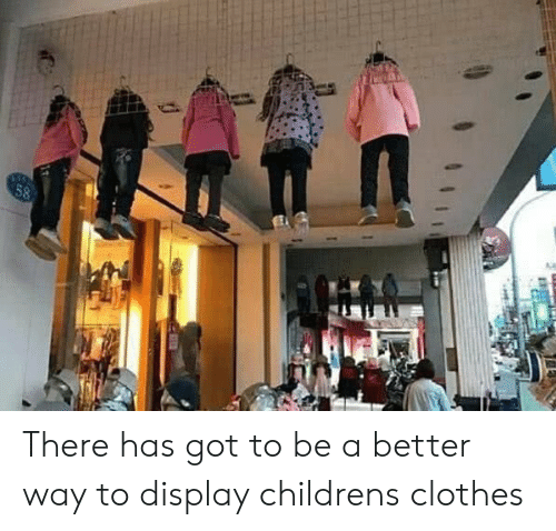 Children, Clothes, and Got: 58 There has got to be a better way to display childrens clothes