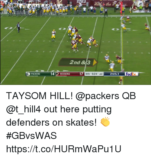 Skates: 585  12  72  2nd &3  14REDSKINS  17  2nd & 3  FedEx  PACKERS  4th 6:24 :40 TAYSOM HILL!  @packers QB @t_hill4 out here putting defenders on skates! 👏 #GBvsWAS https://t.co/HURmWaPu1U