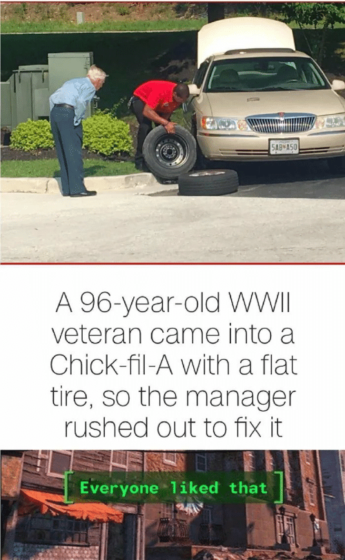 Chick-Fil-A, Old, and Wwii: 5AB А50  A 96-year-old WWII  veteran came into a  Chick-fil-A with a flat  tire, so the manager  rushed out to fix it  Everyone 1iked that