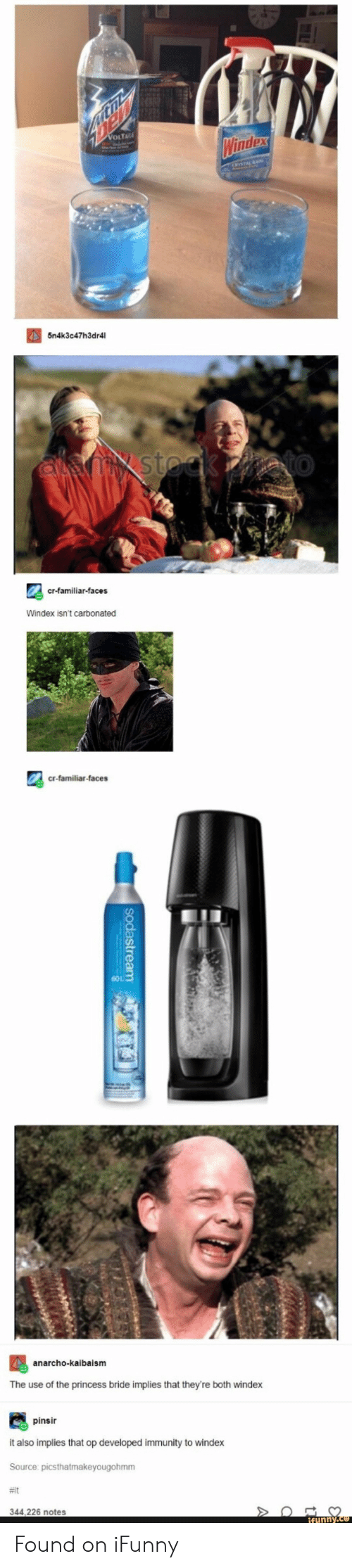 princess bride: 5n4k3c47h3dr4l  0  St  cr-familiar-faces  Windex isn't carbonated  cr-familiar-faces  anarcho-kalbaism  The use of the princess bride implies that they're both windex  pinsir  it also implies that op developed immunity to windex  Source picsthatmakeyougohmm  #it  344,226 notes Found on iFunny