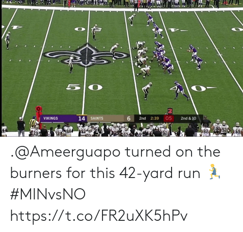 turned on: 6  05  14 SAINTS  2nd  2:39  2nd & 10  VIKINGS  92  82  69  1994 .@Ameerguapo turned on the burners for this 42-yard run 🏃  #MINvsNO https://t.co/FR2uXK5hPv