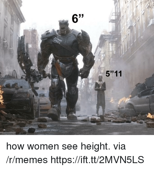 "Memes, Women, and How: 6'  5""11 how women see height. via /r/memes https://ift.tt/2MVN5LS"