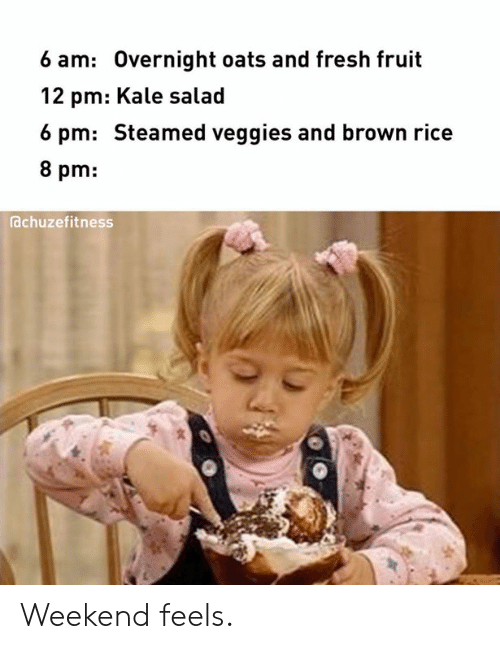overnight: 6 am: Overnight oats and fresh fruit  12 pm: Kale salad  6 pm: Steamed veggies and brown rice  8 pm:  achuzefitness Weekend feels.