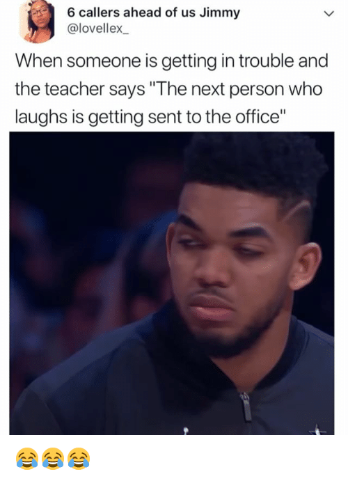"""Teacher, The Office, and Office: 6 callers ahead of us Jimmy  @lovellex  When someone is getting in trouble and  the teacher says""""  laughs is getting sent to the office"""" 😂😂😂"""