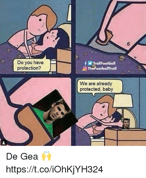 De Gea: 6  Do you have  protection?  fTrollFootball  TheFootballTroll  We are already  protected, baby De Gea 🙌 https://t.co/iOhKjYH324