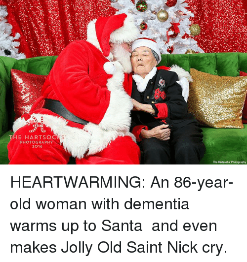 Memes, Old Woman, and Dementia: 6*  HE HARTSOC  PHOTOGRAPHY  2016 HEARTWARMING: An 86-year-old woman with dementia warms up to Santa ─ and even makes Jolly Old Saint Nick cry.