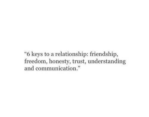 """Freedom, Friendship, and Honesty: """"6 keys to a relationship: friendship,  freedom, honesty, trust, understanding  and communication."""