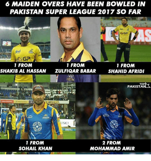 Memes, Pakistan, and 🤖: 6 MAIDEN OVERS HAVE BEEN BOWLED IN  PAKISTAN SUPER LEAGUE 2017 SO FAR  Ci GP  1 FROM  1 FROM  1 FROM  SHAKIB AL HASSAN  ZULFIQAR BABAR  SHAHID AFRIDI  TOP  PAKISTA  1  USIC!  HRI  2 FROM  1 FROM  SOHAIL KHAN  MOHAMMAD AMIR