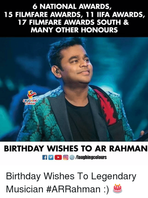 Birthday, Indianpeoplefacebook, and Legendary: 6 NATIONAL AWARDS,  15 FILMFARE AWARDS, 11 IIFA AWARDS,  17 FILMFARE AWARDS SOUTH &  MANY OTHER HONOURS  AUGHING  BIRTHDAY WISHES TO AR RAHMANN  回參/laughingcolours Birthday Wishes To Legendary Musician #ARRahman :) 🎂