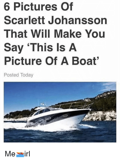 Scarlett Johansson, Pictures, and Today: 6 Pictures Of  Scarlett Johansson  That Will Make You  Say 'This Is A  Picture Of A Boat  Posted Today Me🚤irl