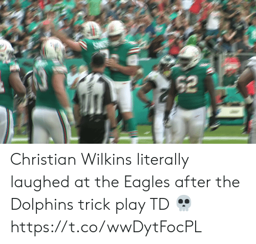 Philadelphia Eagles, Football, and Nfl: 62 Christian Wilkins literally laughed at the Eagles after the Dolphins trick play TD 💀 https://t.co/wwDytFocPL