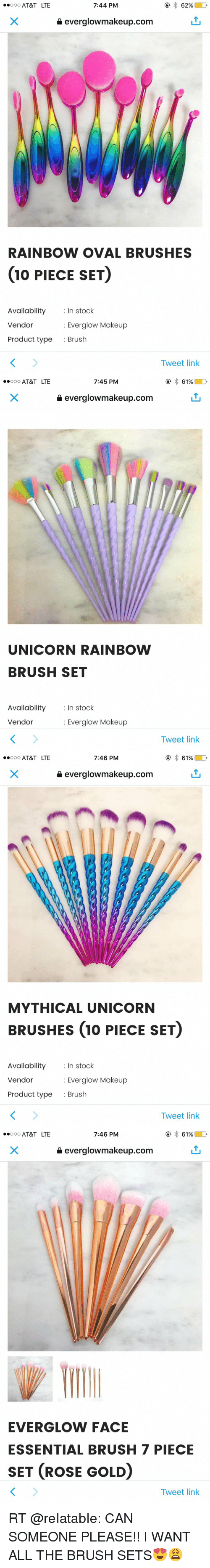 Unicorn Rainbow: 62%  D  Ooo AT&T LTE  7:44 PM  everglowmakeup.com  RAINBOW OVAL BRUSHES  (10 PIECE SET)  Availability  In stock  Vendor  Everglow Makeup  Product type  Brush  Tweet link   Ooo AT&T LTE  7:45 PM  61%  everglowmakeup.com  UNICORN RAINBOW  BRUSH SET  Availability  In stock  Vendor  Everglow Makeup  Tweet link   Ooo AT&T LTE  7:46 PM  61%  everglowmakeup.com  MYTHICAL UNICORN  BRUSHES (10 PIECE SET)  Availability In stock  Vendor  Everglow Makeup  Product type  Brush  Tweet link   Ooo AT&T LTE  7:46 PM  61%  everglowmakeup.com  EVER GLOW FACE  ESSENTIAL BRUSH 7 PIECE  SET (ROSE GOLD  Tweet link RT @reIatabIe: CAN SOMEONE PLEASE!! I WANT ALL THE BRUSH SETS😍😩