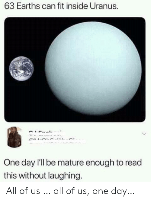 Uranus, Fit, and Can: 63 Earths can fit inside Uranus.  One day l'l be mature enough to read  this without laughing. All of us … all of us, one day…
