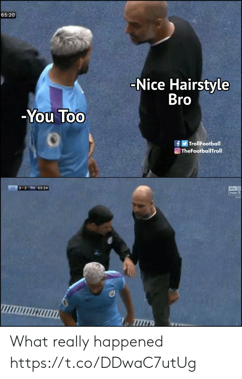 Memes, Sly, and Nice: 65:20  -Nice Hairstyle  Bro  Υou Too  fTrollFootball  TheFootballTroll  MC 2-2 TH 65:24  sly  LIV What really happened https://t.co/DDwaC7utUg