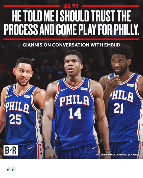 Trust The Process: 66 99  HETOLD MEISHOULD TRUST THE  PROCESS AND COME PLAY FOR PHILLY  GIANNIS ON CONVERSATION WITH EMBIID  14-i  21  25  HAT MILWAUKEE JOURNAL SENTIN 👀