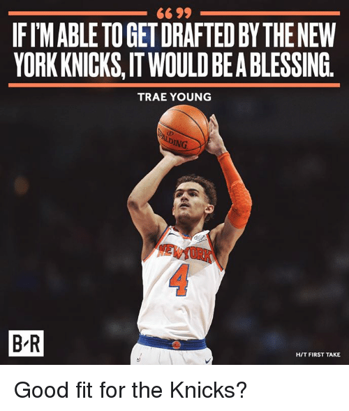 New York Knicks, Good, and Fit: 66 99  IFIMABLE TO GET DRAFTED BY THENEW  YORK KNICKS,IT WOULD BEA BLESSING.  TRAE YOUNG  B'R  H/T FIRST TAKE Good fit for the Knicks?