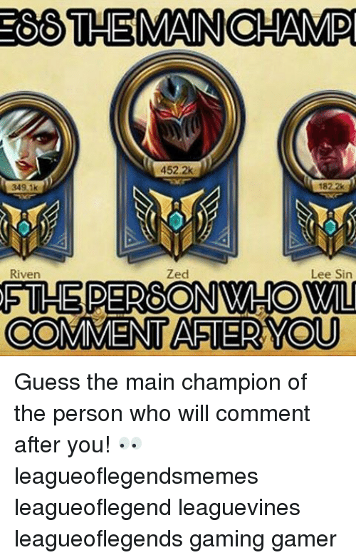 Memes, Guess, and Gaming: 66 THEMAINOHAMID  452.2k  Zed  Lee Sin  Riven  THE DERESONNWHOMMII  COMMENT ASTER YOU Guess the main champion of the person who will comment after you! 👀 leagueoflegendsmemes leagueoflegend leaguevines leagueoflegends gaming gamer