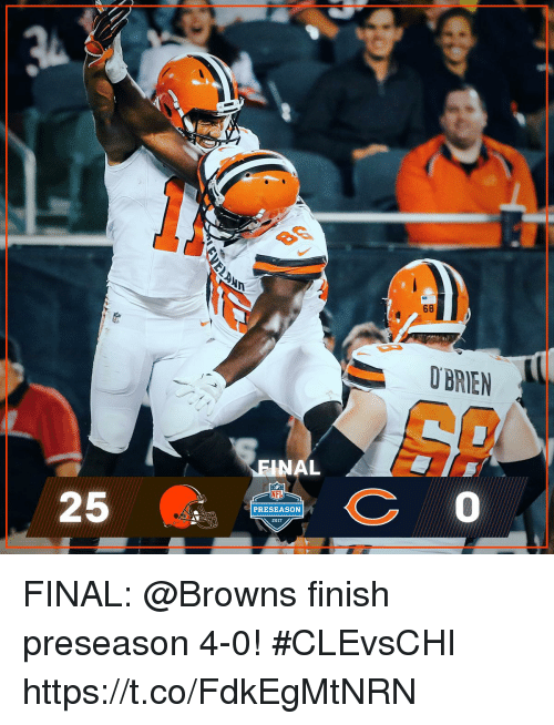 Memes, Nfl, and Browns: 68  OBRIEN  FINAL  0  NFL  25  PRESEASON  2017 FINAL: @Browns finish preseason 4-0!  #CLEvsCHI https://t.co/FdkEgMtNRN
