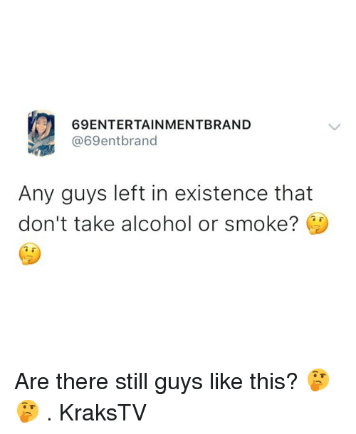 Memes, Alcohol, and 🤖: 69ENTERTAINMENTBRAND  @69entbrand  Any guys left in existence that  don't take alcohol or smoke? Are there still guys like this? 🤔🤔 . KraksTV