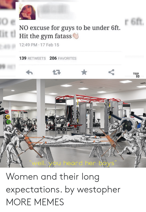 "top 10: 6ft  NO excuse for guys to be under 6ft  it t  Hit the gym fatass  12:49 PM 17 Feb 15  139 RETWEETS 206 FAVORITES  TOP  10  ""well,you heard her Boys"" Women and their long expectations. by westopher MORE MEMES"