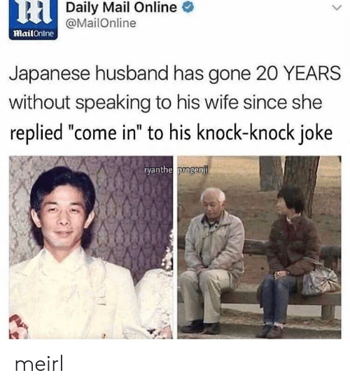 "Mail, Mailonline, and Husband: 6HDaily Mail Online  @MailOnline  mailOnine  Japanese husband has gone 20 YEARS  without speaking to his wife since she  replied ""come in"" to his knock-knock joke  ryanthe progenji meirl"