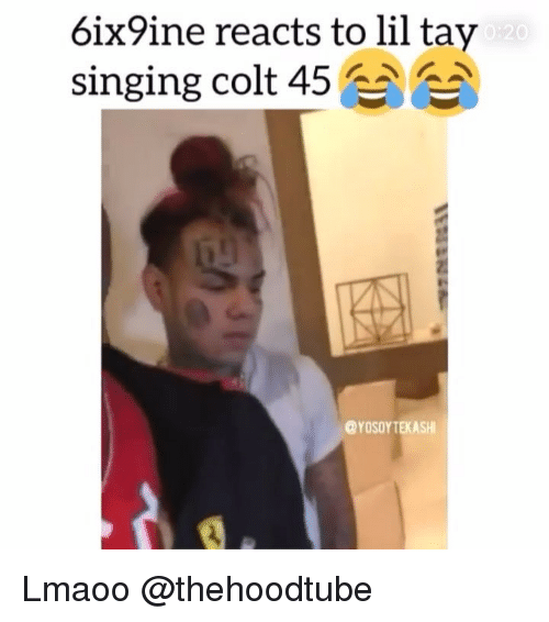 Memes, Singing, and 🤖: 6ix9  ine reacts to lil tay  singing colt 45  @YOSOYTEKASH Lmaoo @thehoodtube