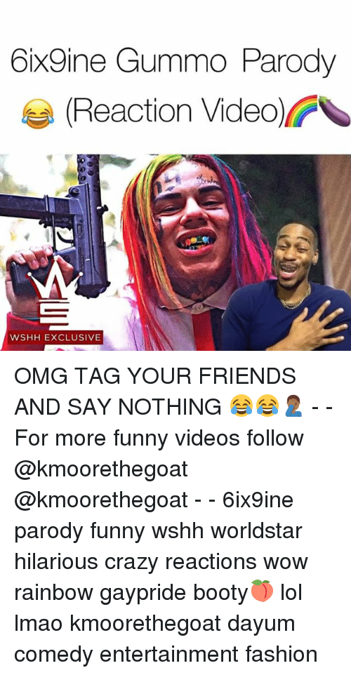 Booty, Crazy, and Fashion: 6ix9ine Gummo Parody  Reaction Video  WSHH EXCLUSIVE OMG TAG YOUR FRIENDS AND SAY NOTHING 😂😂🤦🏾‍♂️ - - For more funny videos follow @kmoorethegoat @kmoorethegoat - - 6ix9ine parody funny wshh worldstar hilarious crazy reactions wow rainbow gaypride booty🍑 lol lmao kmoorethegoat dayum comedy entertainment fashion
