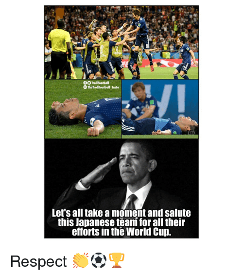 Memes, Respect, and World Cup: 6OTrollFootball  The TrollFootball Insta  Let's all take a moment and salute  this Japanese teani for all their  efforts in the World Cup. Respect 👏⚽️🏆