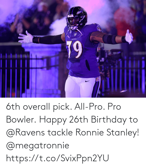 Birthday: 6th overall pick. All-Pro. Pro Bowler.  Happy 26th Birthday to @Ravens tackle Ronnie Stanley! @megatronnie https://t.co/SvixPpn2YU
