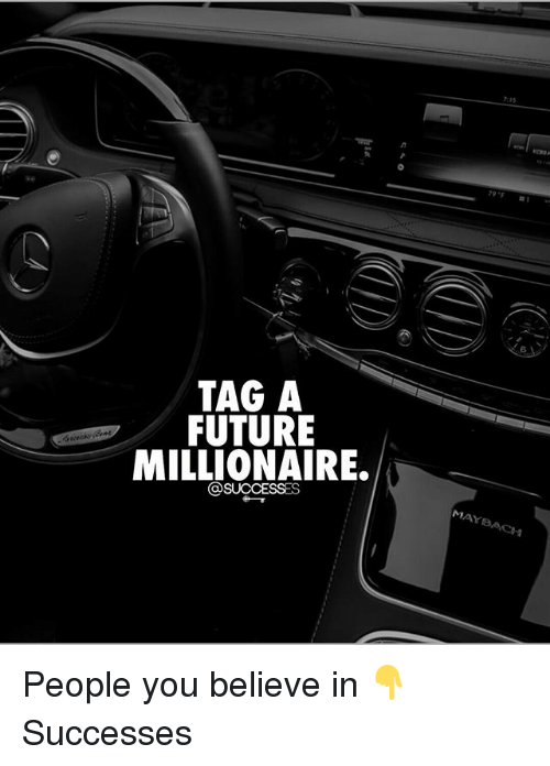 """Future, Memes, and 🤖: 7:15  79""""F  #1  6  TAG A  FUTURE  MILLIONAIRE.  @SUCCESSES  MAYBACH People you believe in 👇 Successes"""