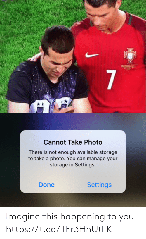 Memes, 🤖, and Can: 7   Cannot Take Photo  There is not enough available storage  to take a photo. You can manage your  storage in Settings.  Settings  Done Imagine this happening to you https://t.co/TEr3HhUtLK