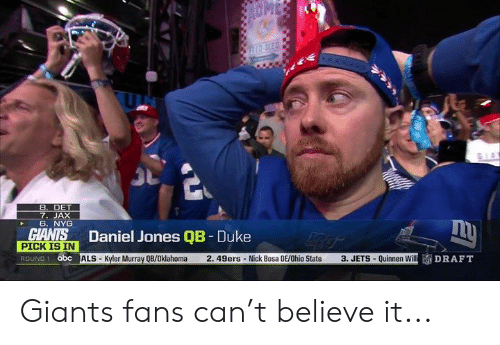 Oklahoma: 7. JAX  6. NYG  Daniel Jones QB-Duke  PICK IS IN  OUND1 abc ALS-Kyler Murray QB/Oklahoma  2. 49ers- Nick Bosa DE/Ohio State 3. JETS - Quinnen Will Giants fans can't believe it...