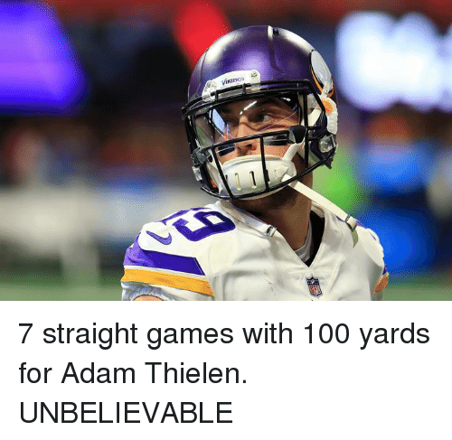 Anaconda, Games, and Adam: 7 straight games with 100 yards for Adam Thielen.  UNBELIEVABLE