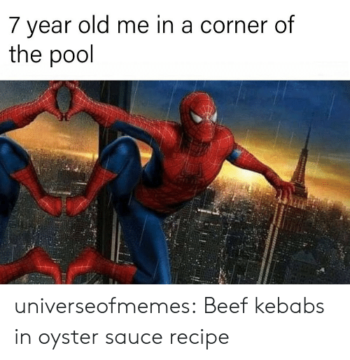 Beef, Tumblr, and Blog: 7 year old me in a corner of  the pool universeofmemes: Beef kebabs in oyster sauce recipe