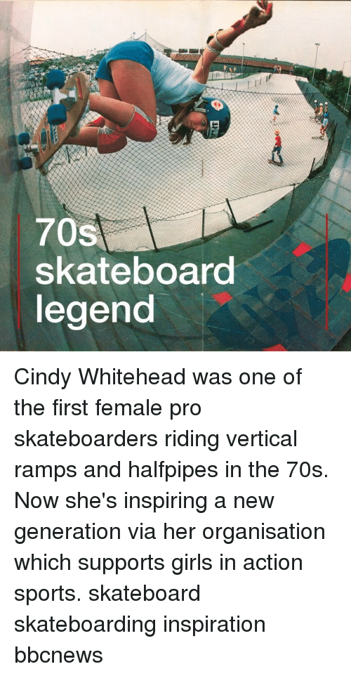 skateboarding: 70s  skateboard  legend Cindy Whitehead was one of the first female pro skateboarders riding vertical ramps and halfpipes in the 70s. Now she's inspiring a new generation via her organisation which supports girls in action sports. skateboard skateboarding inspiration bbcnews