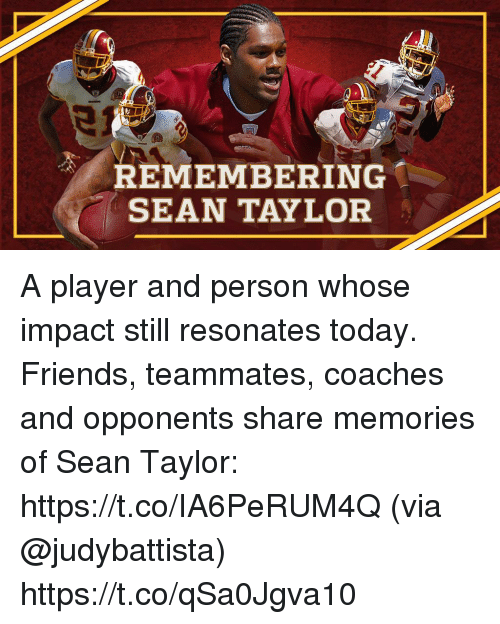 Friends, Memes, and Today: 75  35  REMEMBERING  SEAN TAYLOR A player and person whose impact still resonates today.  Friends, teammates, coaches and opponents share memories of Sean Taylor: https://t.co/IA6PeRUM4Q (via @judybattista) https://t.co/qSa0Jgva10
