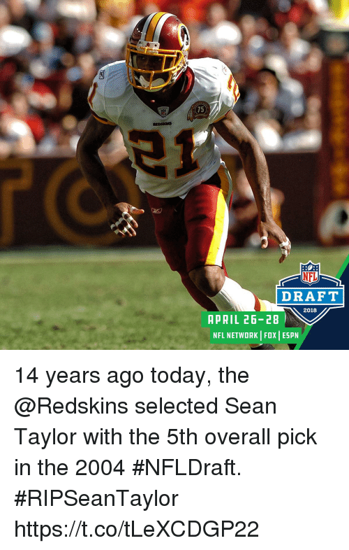 Espn, Memes, and Nfl: 75  NFL  DRAFT  2018  APRIL 26-28  NFL NETWORK FOX ESPN 14 years ago today, the @Redskins selected Sean Taylor with the 5th overall pick in the 2004 #NFLDraft. #RIPSeanTaylor https://t.co/tLeXCDGP22