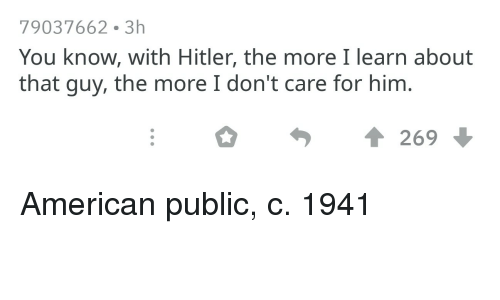 79037662 3h You Know With Hitler the More I Learn About That