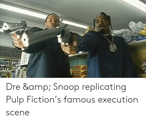 Pulp Fiction, Snoop, and Fiction: 7DES Dre & Snoop replicating Pulp Fiction's famous execution scene