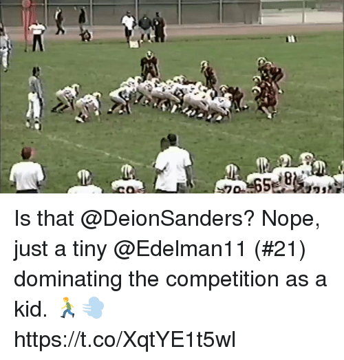 Memes, Nope, and 🤖: 8  m Is that @DeionSanders?  Nope, just a tiny @Edelman11 (#21) dominating the competition as a kid. 🏃💨 https://t.co/XqtYE1t5wl