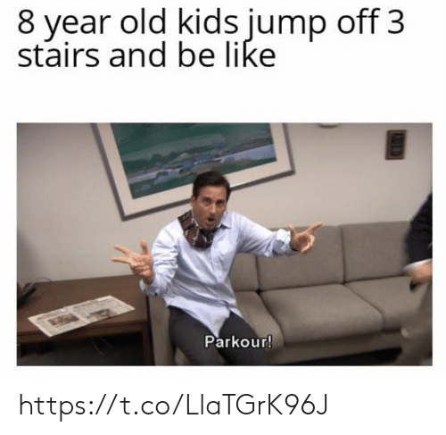 Be Like, Memes, and Kids: 8 year old kids jump off 3  stairs and be like  Parkour! https://t.co/LlaTGrK96J